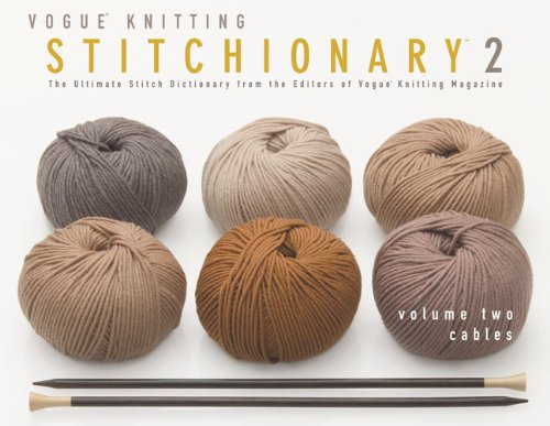Vogue Knitting Stitchionary Volume Two: Cables: The Ultimate Stitch Dictionary from the Editors of Vogue Knitting Magazine (Vogue Knitting Stitchionary Series)