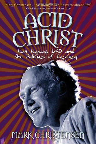 Acid Christ: Ken Kesey, LSD and the Politics of Ecstasy, Christensen, Mark