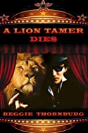 A Lion Tamer Dies by Reggie Thornburg