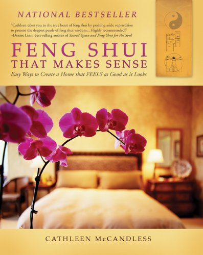 Feng Shui that Makes Sense - Easy Ways to Create a Home that FEELS as Good as it Looks - Cathleen McCandless