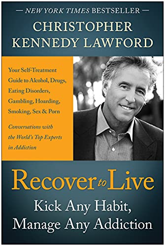 Recover to Live: Kick Any Habit, Manage Any Addiction: Your Self-Treatment Guide to Alcohol, Drugs, Eating Disorders, Gambling, Hoarding, Smoking, Sex, and Porn, Lawford, Christopher Kennedy