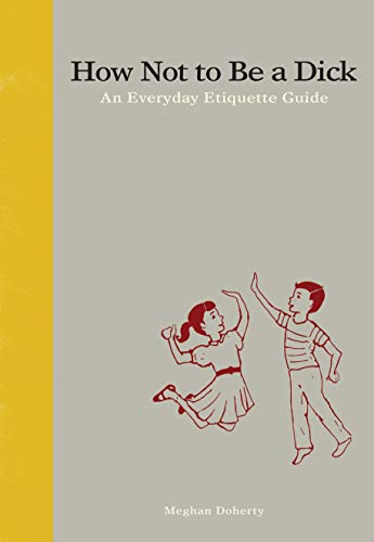 How Not to Be a Dick: An Everyday Etiquette Guide cover