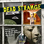 Dead Strange: The Bizarre Truths Behind 50 World-Famous Mysteries by Matt Lamy