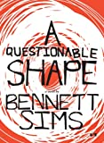 At the Frontiers of the Unsayable: Bennett Sims's A Questionable Shape