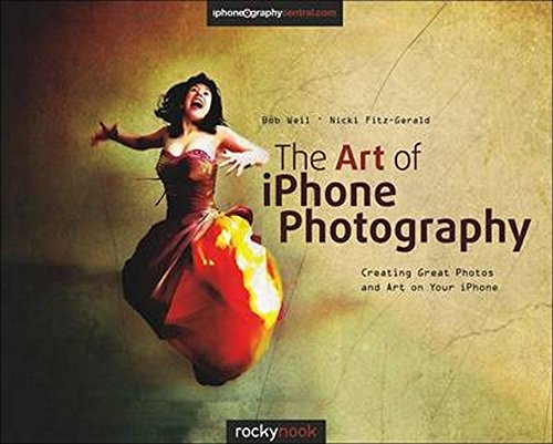 The Art of iPhone Photography: Creating Great Photos and Art on Your iPhone - Bob Weil, Nicki Fitz-Gerald