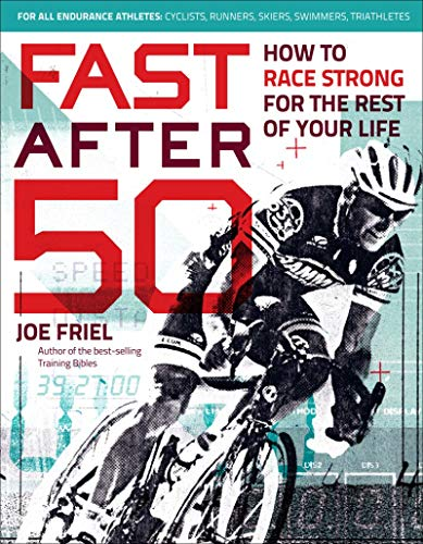 Fast After 50: How to Race Strong for the Rest of Your Life - Joe Friel