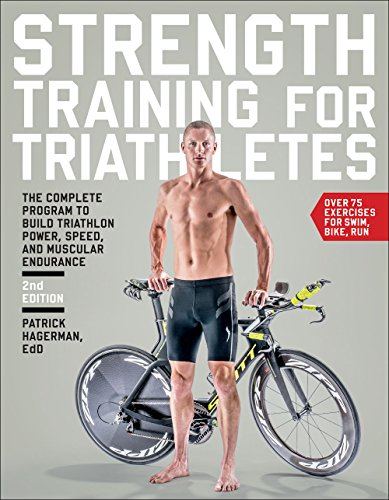 Strength Training for Triathletes: The Complete Program to Build Triathlon Power, Speed, and Muscular Endurance - Patrick Hagerman Ed.D.