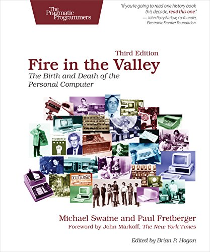 Fire in the Valley: The Birth and Death of the Personal Computer - Michael Swaine, Paul Freiberger