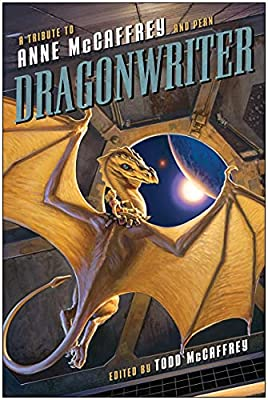 "Cover & Synopsis: ""Dragonwriter: A Tribute to Anne McCaffrey and Pern"" Edited by Todd McCaffrey"