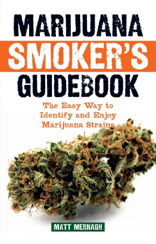 Marijuana Smoker's Guidebook: The Easy Way to Identify and Enjoy Marijuana Strains, Mernagh, Matt