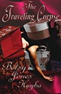 The Traveling Corpse by Betsy Jones Hayba
