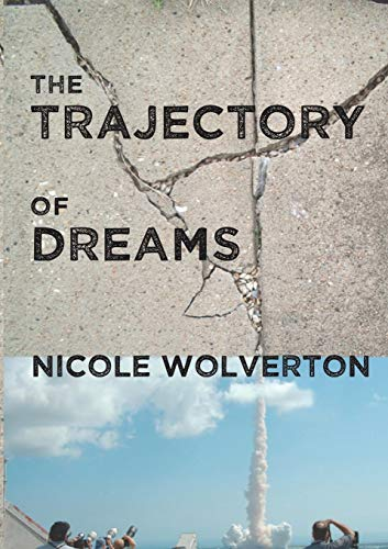 The Trajectory of Dreams, Nicole Wolverton