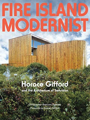Fire Island Modernist: Horace Gifford and the Architecture of Seduction - Christopher Bascom RawlinsAlastair Gordon