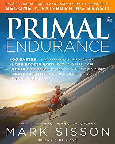 Primal Endurance: Escape chronic cardio and carbohydrate dependency and become a fat burning beast! - Mark Sisson, Brad Kearns