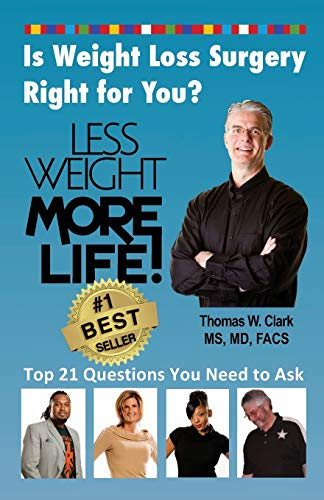 Less Weight More Life! Is Weight Loss Surgery Right For You?: Top 21 Questions You Need to Ask (Volume 1) - Thomas W. ClarkKarol H. Clark, Elizabeth A. Lawless