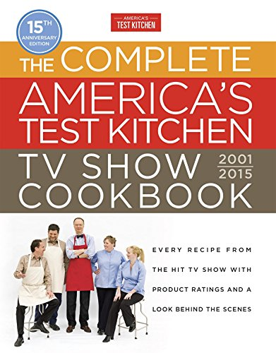 The Complete America's Test Kitchen TV Show Cookbook 2001-2016: Every Recipe from the Hit TV Show with Product Ratings and a Look Behind the Scenes - America's Test Kitchen
