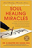 Soul Healing Miracles: Ancient and New Sacred Wisdom, Knowledge, and Practical Techniques for Healing the Spiritual, Mental, Emotional, and Physical Bodies, Sha, Zhi Gang