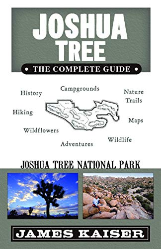 Joshua Tree: The Complete Guide: Joshua Tree National Park - James Kaiser
