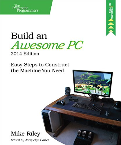 PDF Build an Awesome PC 2014 Edition Easy Steps to Construct the Machine You Need