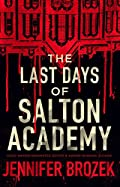 The Last Days of Salton Academy by Jennifer Brozek