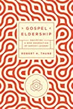Gospel Eldership: Equipping a New Generation of Servant Leaders book cover