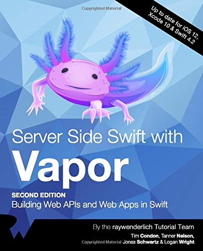 Server Side Swift with Vapor: Building Web APIs and Web Apps in Swift, 2nd Edition