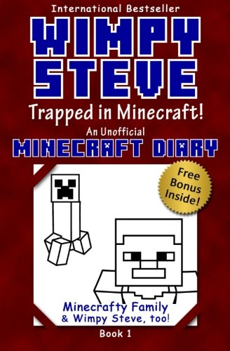 Minecraft Diary: Wimpy Steve Book 1: Trapped in Minecraft! (Unofficial Minecraft Diary): For kids who like Minecraft books for kids, Minecraft comics, ... Books for Kids, Minecraft Diary) (Volume 1) - Minecrafty Family, Wimpy SteveDiary Wimpy Steve Paperb