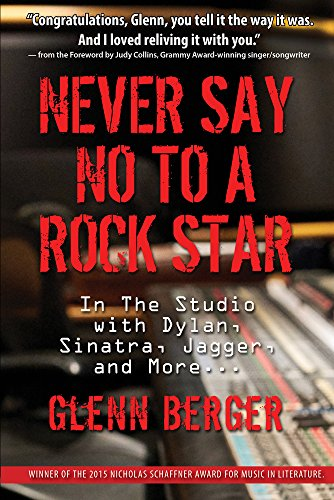 Never Say No To A Rock Star: In the Studio with Dylan, Sinatra, Jagger and More... - Glenn Berger