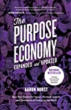 The Purpose Economy, Expanded and Updated: How Your Desire for Impact, Personal Growth and Community Is Changing the World