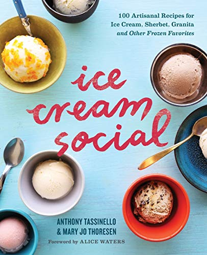 Ice Cream Social: 100 Artisanal Recipes for Ice Cream, Sherbet, Granita, and Other Frozen Favorites - Anthony Tassinello, Mary Jo ThoresenAlice Waters