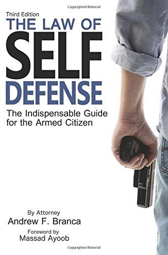 The Law of Self Defense: The Indispensable Guide to the Armed Citizen - Andrew F. BrancaMassad Ayoob