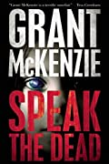 Speak The Dead by Grant McKenzie