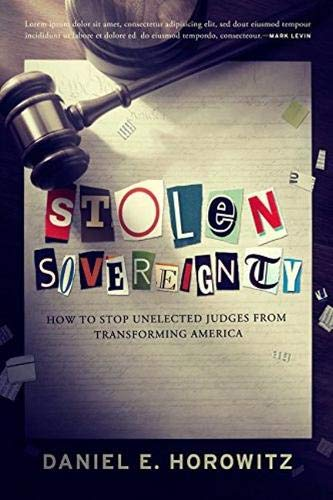 Stolen Sovereignty: How to Stop Unelected Judges from Transforming America - Daniel Horowitz, Foreword by Mark Levin