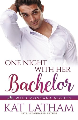 One Night with Her Bachelor (Wild Montana Nights) (Volume 1) - Kat Latham