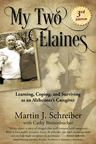 My Two Elaine's: Learning, coping, and surviving as an Alzheimer's caregiver. By Martin J. Schreiber & Cathy Breitenbucher