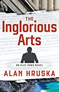 The Inglorious Arts by Alan Hruska