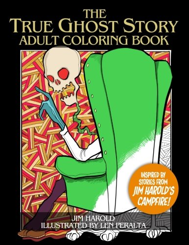 The True Ghost Story Adult Coloring Book: Inspired By Jim Harold's Campfire - Jim HaroldLen Peralta