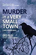 Murder in a Very Small Town by Greg Jolley
