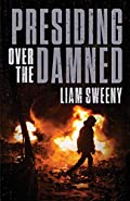 Presiding Over the Damned by Liam Sweeny