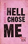 Hell Chose Me by Angel Luis Colon