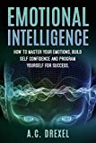 Emotional Intelligence: How to Master your Emotions, Build Self-Confidence and Program Yourself for Success
