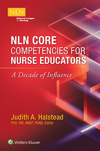 NLN CORE COMPETENCIES FOR NURSE EDUCATORS: A DECADE OF INFLUENCE (NLN)