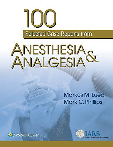 100 SELECTED CASE REPORTS FROM ANESTHESIA & ANALGESIA, 1/ED.