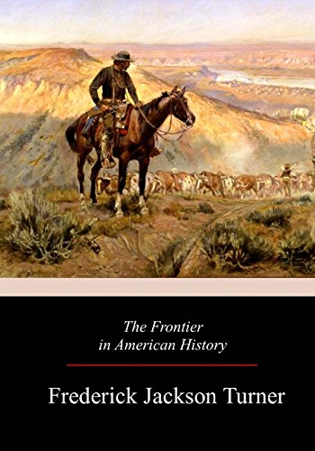 an analysis of the frontier in american history by turner The frontier thesis or turner thesis published along with his initial paper as the frontier in american history turner's emphasis an analysis of turner's.
