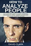 How to Analyze People: The Complete Guide to Body Language, Personality Types, Human Psychology and Speed Reading Anyone (Volume 4)