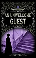 An Unwelcome Guest by Emily Organ