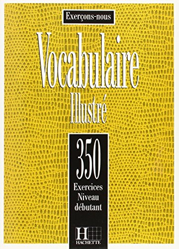 Vocabulaire illustre. 350 exercices niveau debutant