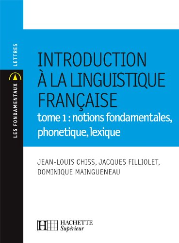 Introduction à la linguistique française : Tome 1, Notions fondamentales, phonétique, lexique