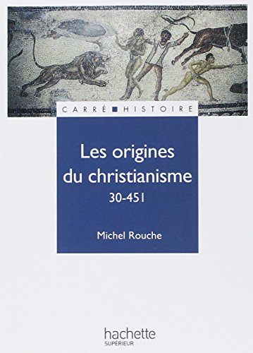 Les origines du christianisme : 30-451
