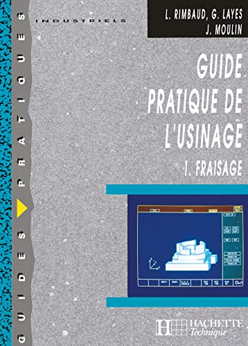 Guide pratique de l'Usinage : Tome 1, Fraisage